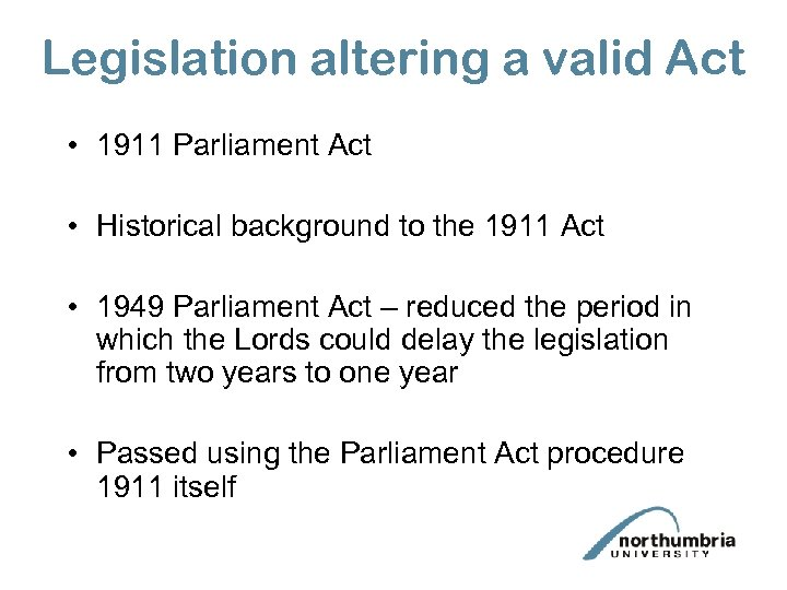 Legislation altering a valid Act • 1911 Parliament Act • Historical background to the