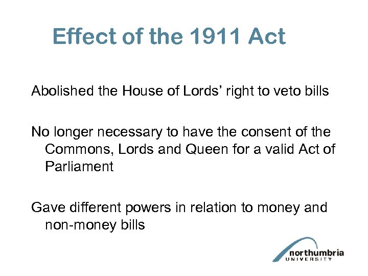 Effect of the 1911 Act Abolished the House of Lords' right to veto bills