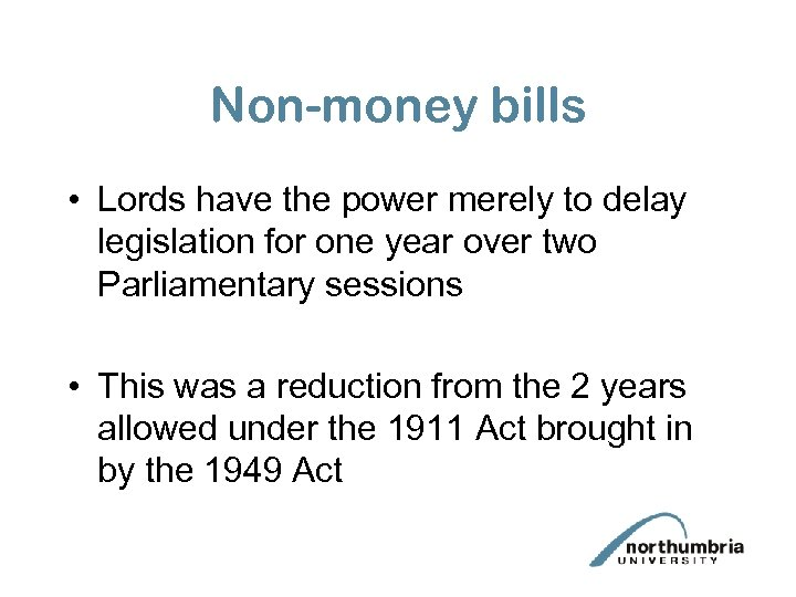 Non-money bills • Lords have the power merely to delay legislation for one year