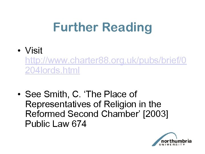 Further Reading • Visit http: //www. charter 88. org. uk/pubs/brief/0 204 lords. html •