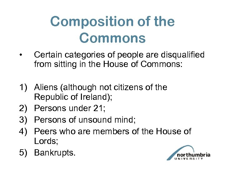 Composition of the Commons • Certain categories of people are disqualified from sitting in