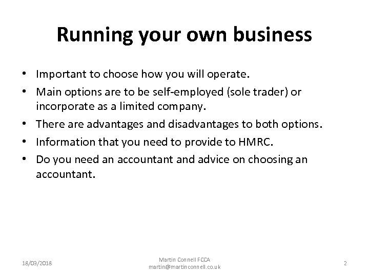 Running your own business • Important to choose how you will operate. • Main