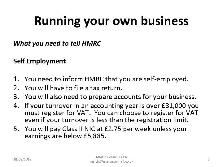 Running your own business What you need to tell HMRC Self Employment 1. 2.