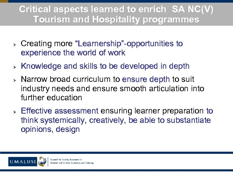 Critical aspects learned to enrich SA NC(V) Tourism and Hospitality programmes Ø Ø Creating