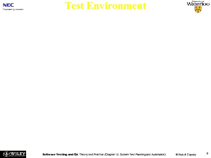 Test Environment n Multiple test environments are constructed in practice – To run scalability