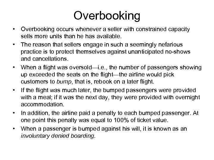 Overbooking • Overbooking occurs whenever a seller with constrained capacity sells more units than
