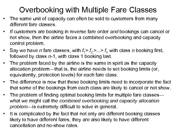 Overbooking with Multiple Fare Classes • The same unit of capacity can often be