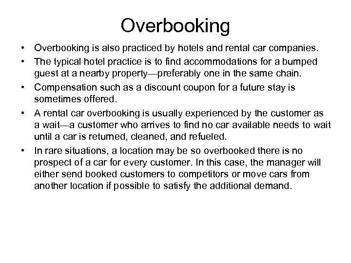 Overbooking • Overbooking is also practiced by hotels and rental car companies. • The