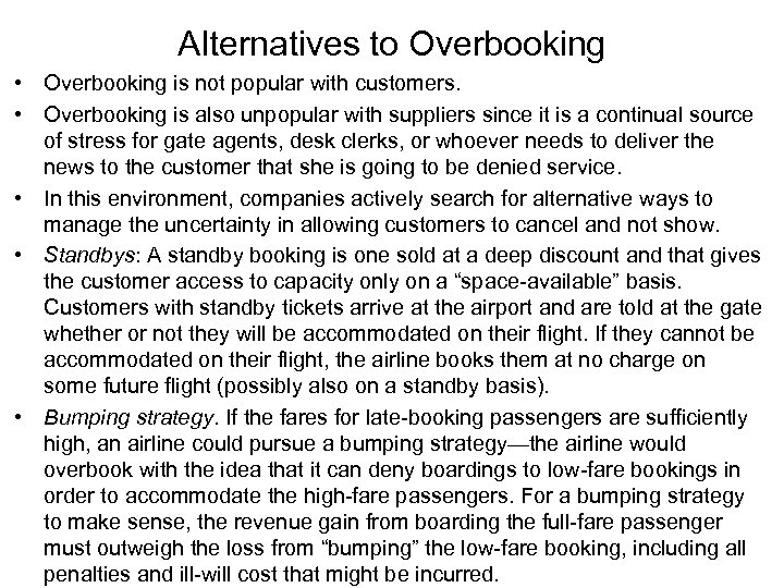 Alternatives to Overbooking • Overbooking is not popular with customers. • Overbooking is also