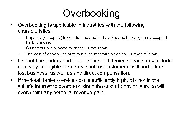 Overbooking • Overbooking is applicable in industries with the following characteristics: – Capacity (or