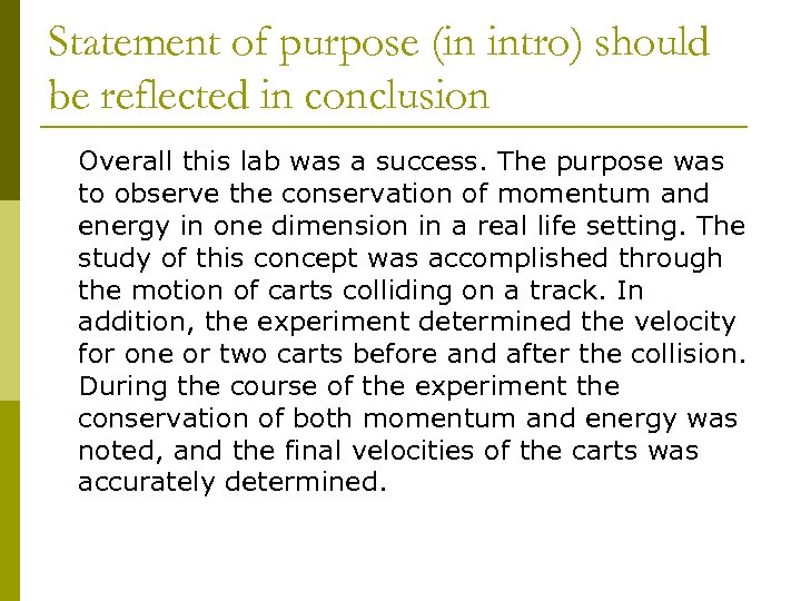 Statement of purpose (in intro) should be reflected in conclusion Overall this lab was