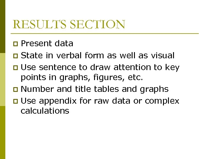 RESULTS SECTION Present data p State in verbal form as well as visual p