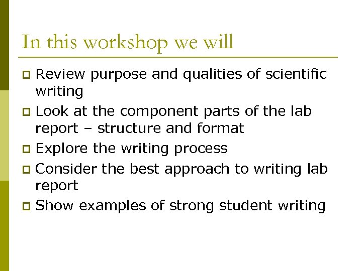 In this workshop we will Review purpose and qualities of scientific writing p Look
