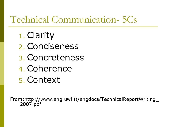 Technical Communication- 5 Cs Clarity 2. Conciseness 3. Concreteness 4. Coherence 5. Context 1.