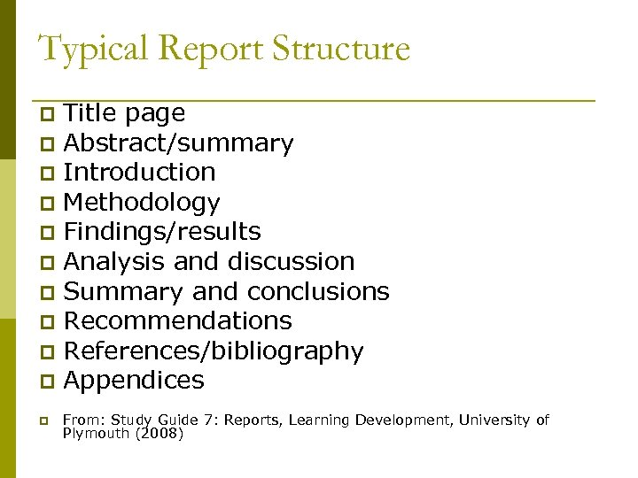 Typical Report Structure Title page p Abstract/summary p Introduction p Methodology p Findings/results p