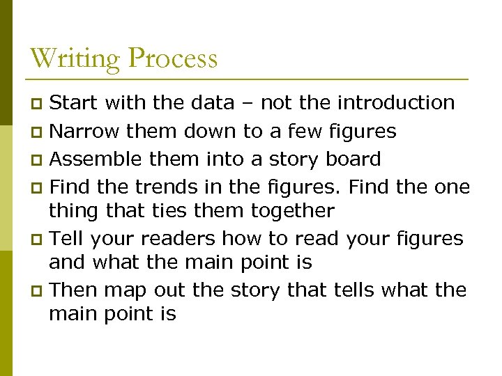 Writing Process Start with the data – not the introduction p Narrow them down