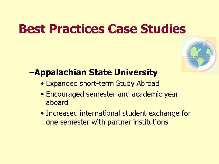 Best Practices Case Studies –Appalachian State University • Expanded short-term Study Abroad • Encouraged