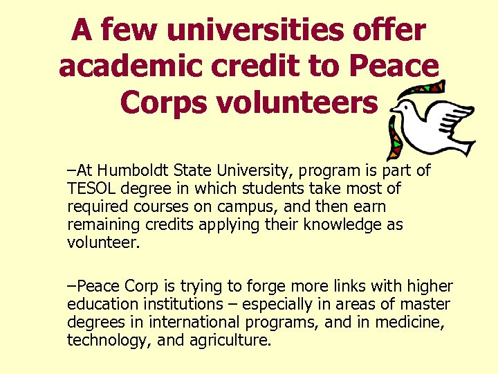 A few universities offer academic credit to Peace Corps volunteers –At Humboldt State University,