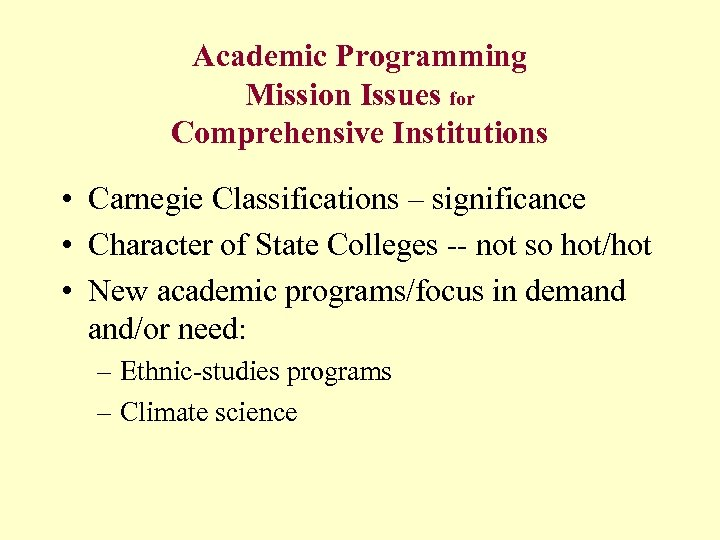 Academic Programming Mission Issues for Comprehensive Institutions • Carnegie Classifications – significance • Character