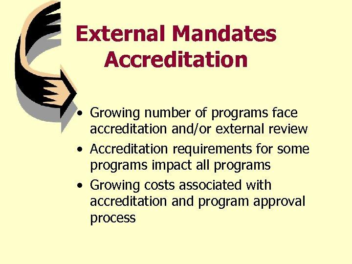 External Mandates Accreditation • Growing number of programs face accreditation and/or external review •