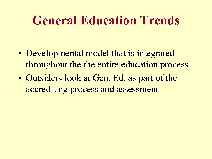 General Education Trends • Developmental model that is integrated throughout the entire education process