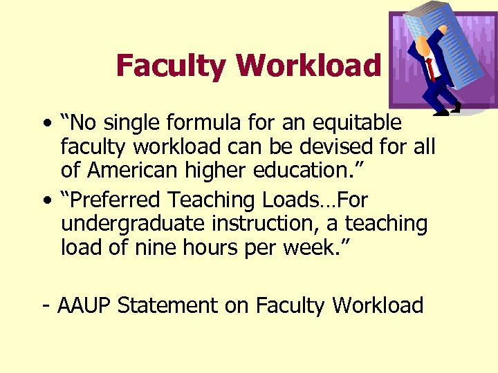 """Faculty Workload • """"No single formula for an equitable faculty workload can be devised"""