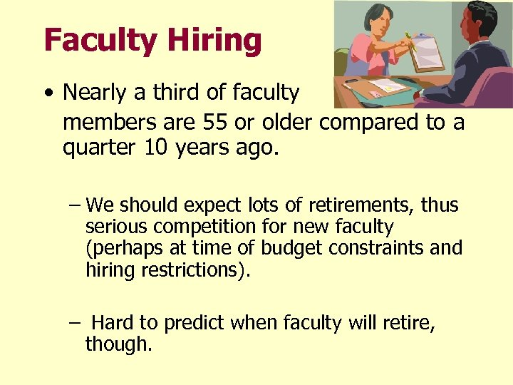 Faculty Hiring • Nearly a third of faculty members are 55 or older compared