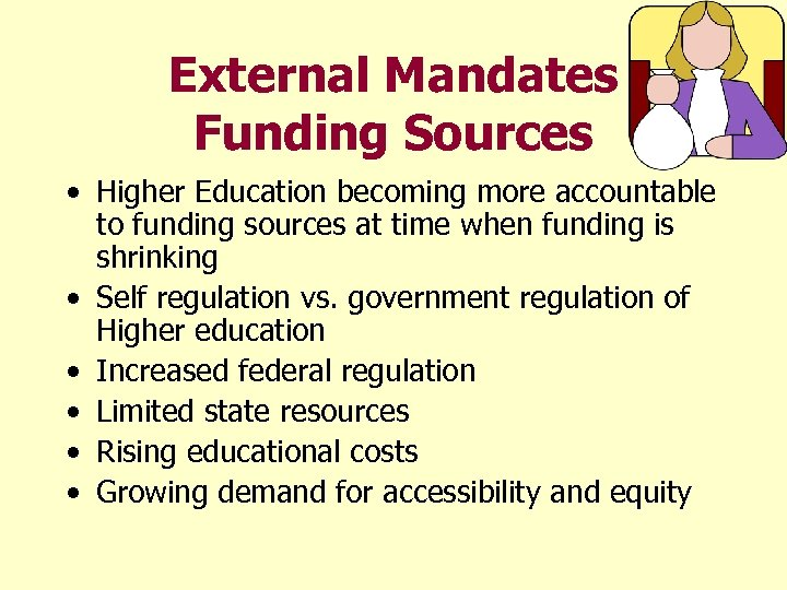 External Mandates Funding Sources • Higher Education becoming more accountable to funding sources at