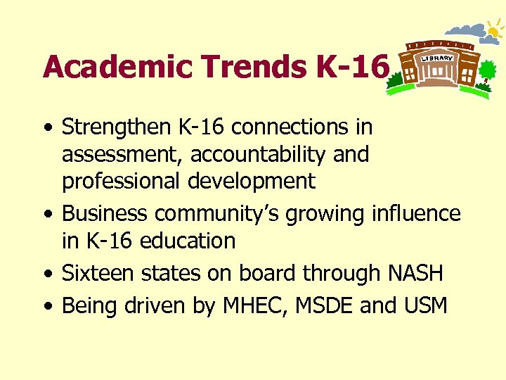 Academic Trends K-16 • Strengthen K-16 connections in assessment, accountability and professional development •