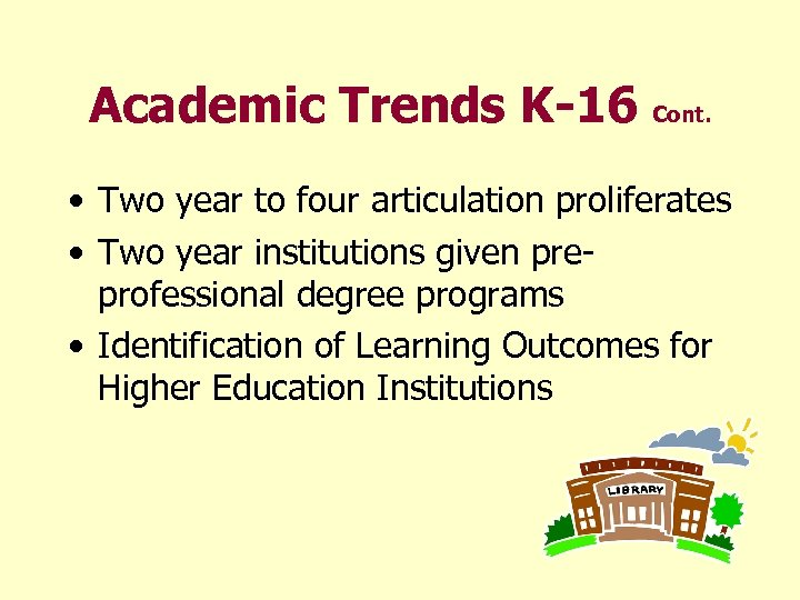 Academic Trends K-16 Cont. • Two year to four articulation proliferates • Two year