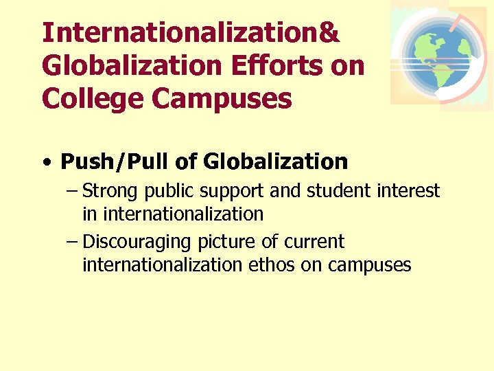 Internationalization& Globalization Efforts on College Campuses • Push/Pull of Globalization – Strong public support