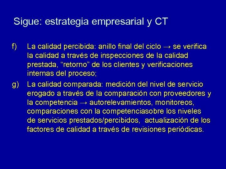 Sigue: estrategia empresarial y CT f) g) La calidad percibida: anillo final del ciclo