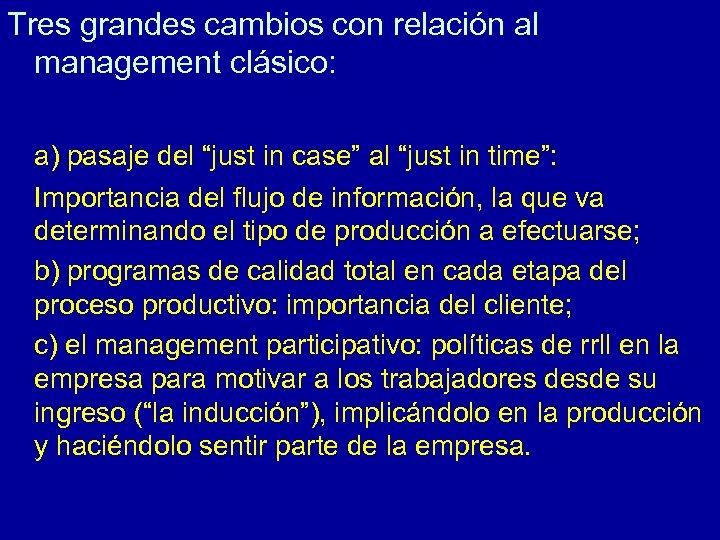 """Tres grandes cambios con relación al management clásico: a) pasaje del """"just in case"""""""