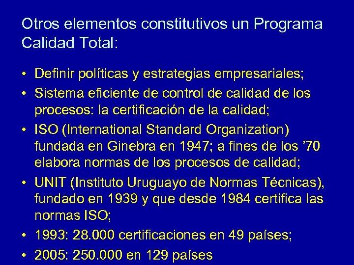 Otros elementos constitutivos un Programa Calidad Total: • Definir políticas y estrategias empresariales; •