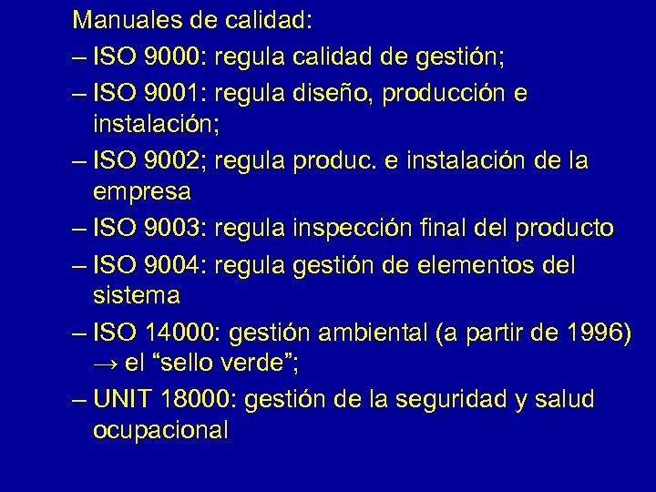 Manuales de calidad: – ISO 9000: regula calidad de gestión; – ISO 9001: regula