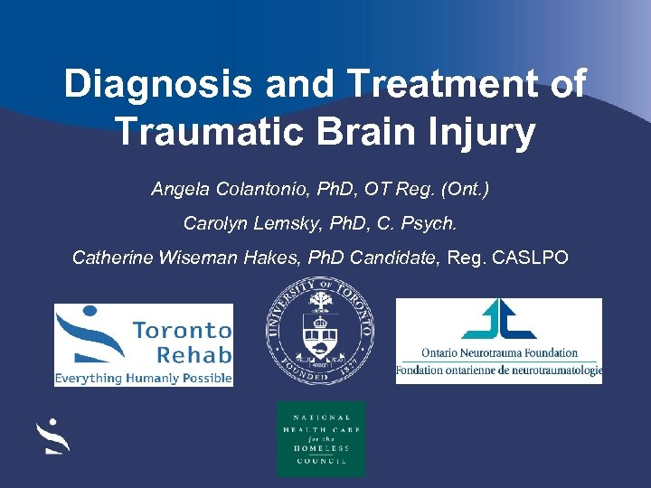 Diagnosis and Treatment of Traumatic Brain Injury Angela Colantonio, Ph. D, OT Reg. (Ont.