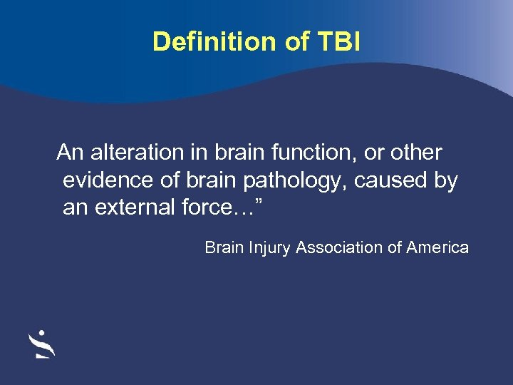 Definition of TBI An alteration in brain function, or other evidence of brain pathology,