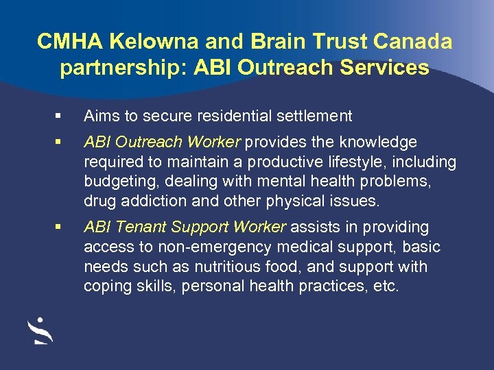 CMHA Kelowna and Brain Trust Canada partnership: ABI Outreach Services § Aims to secure