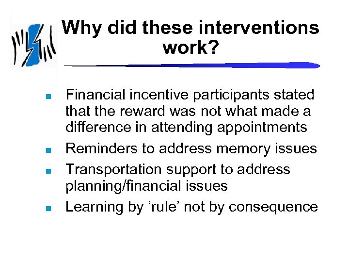 Why did these interventions work? n n Financial incentive participants stated that the reward