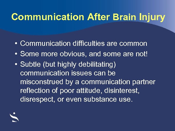 Communication After Brain Injury • Communication difficulties are common • Some more obvious, and