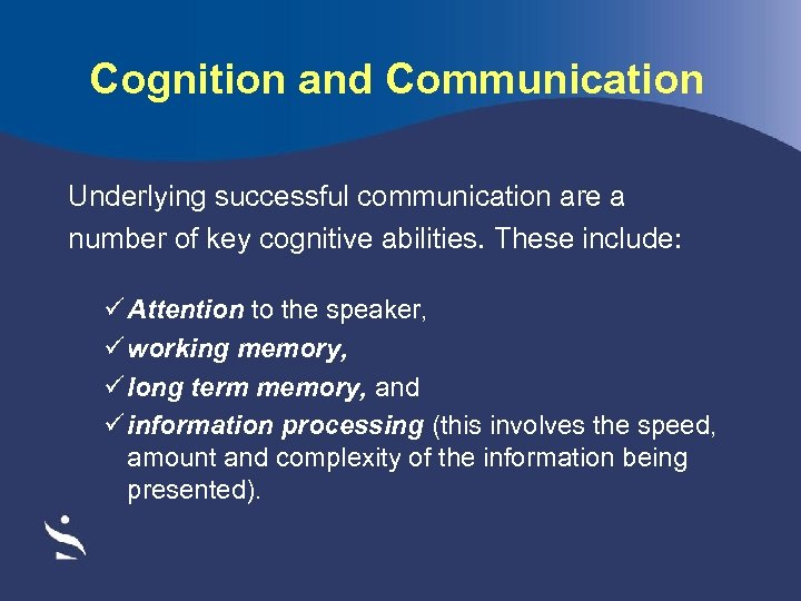 Cognition and Communication Underlying successful communication are a number of key cognitive abilities. These