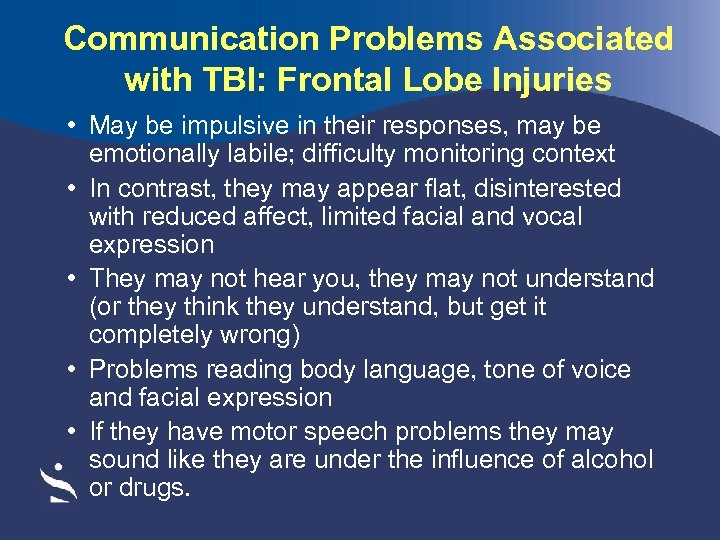 Communication Problems Associated with TBI: Frontal Lobe Injuries • May be impulsive in their