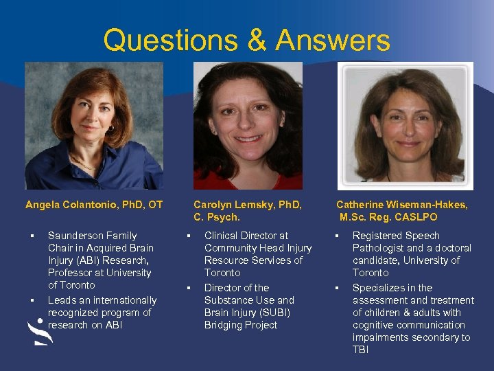 Questions & Answers Angela Colantonio, Ph. D, OT § § Saunderson Family Chair in