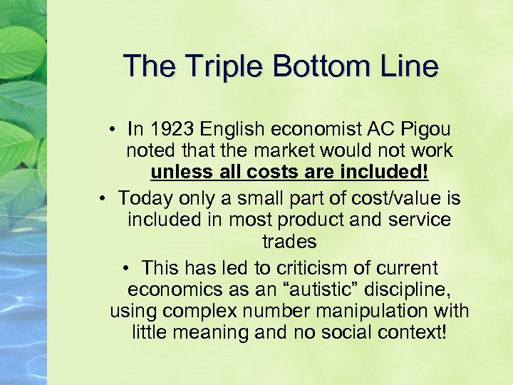 The Triple Bottom Line • In 1923 English economist AC Pigou noted that the