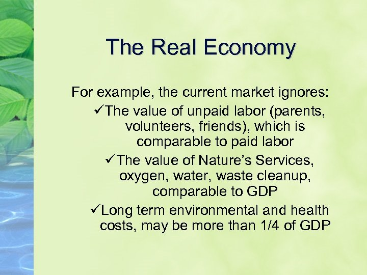 The Real Economy For example, the current market ignores: üThe value of unpaid labor