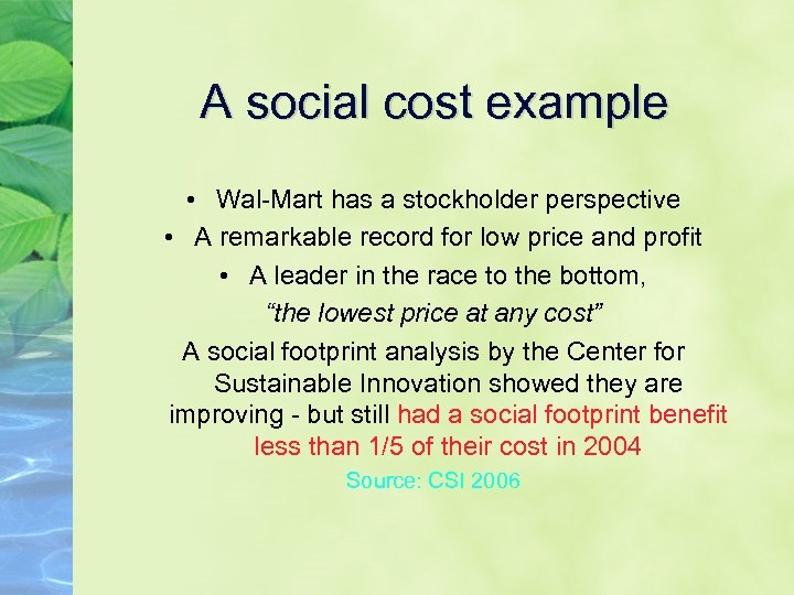 A social cost example • Wal-Mart has a stockholder perspective • A remarkable record