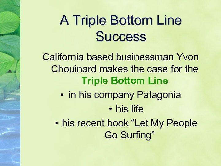 A Triple Bottom Line Success California based businessman Yvon Chouinard makes the case for