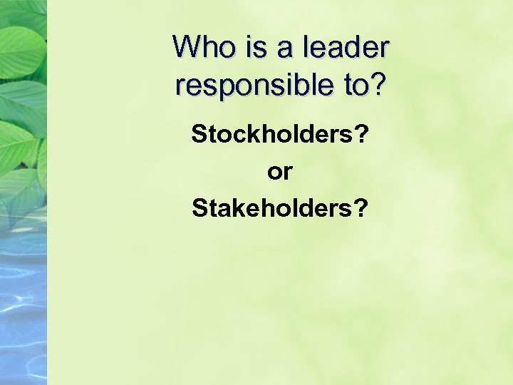 Who is a leader responsible to? Stockholders? or Stakeholders?