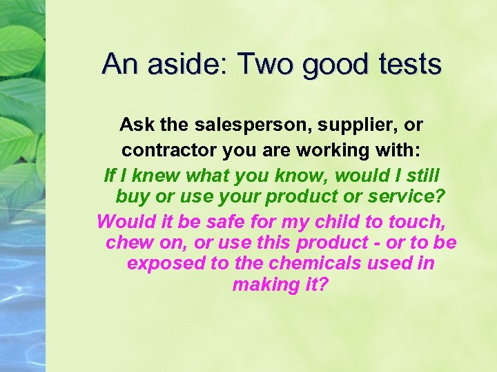 An aside: Two good tests Ask the salesperson, supplier, or contractor you are working