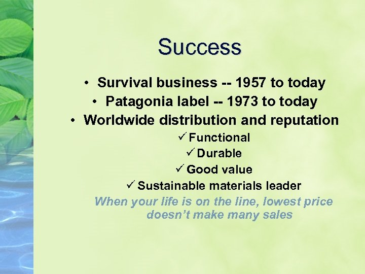 Success • Survival business -- 1957 to today • Patagonia label -- 1973 to